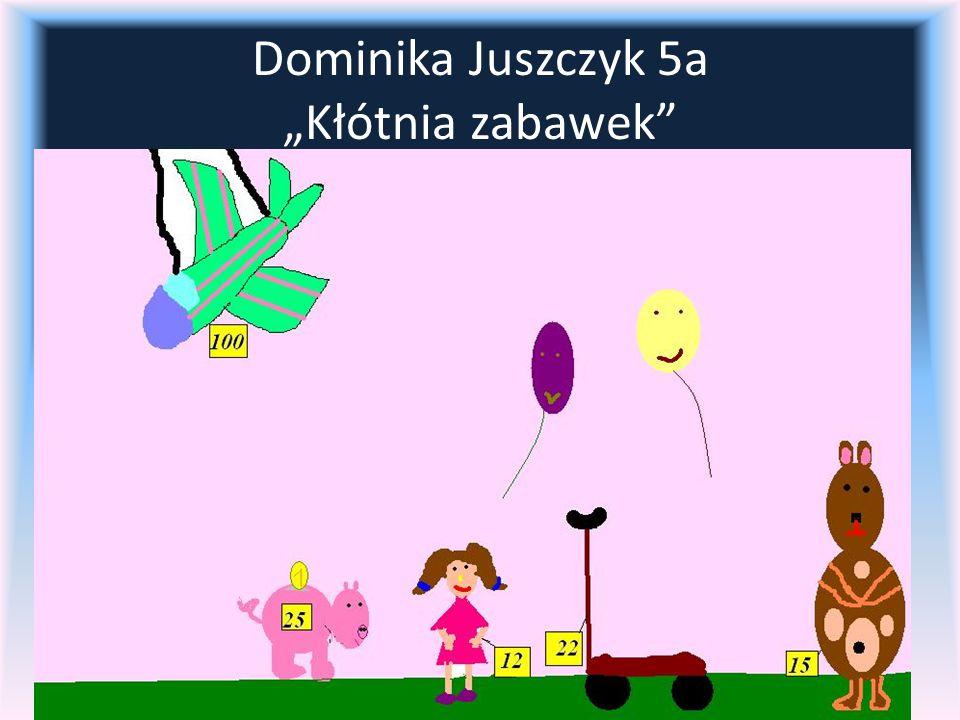 """Dominika Juszczyk 5a """"Kłótnia zabawek"""