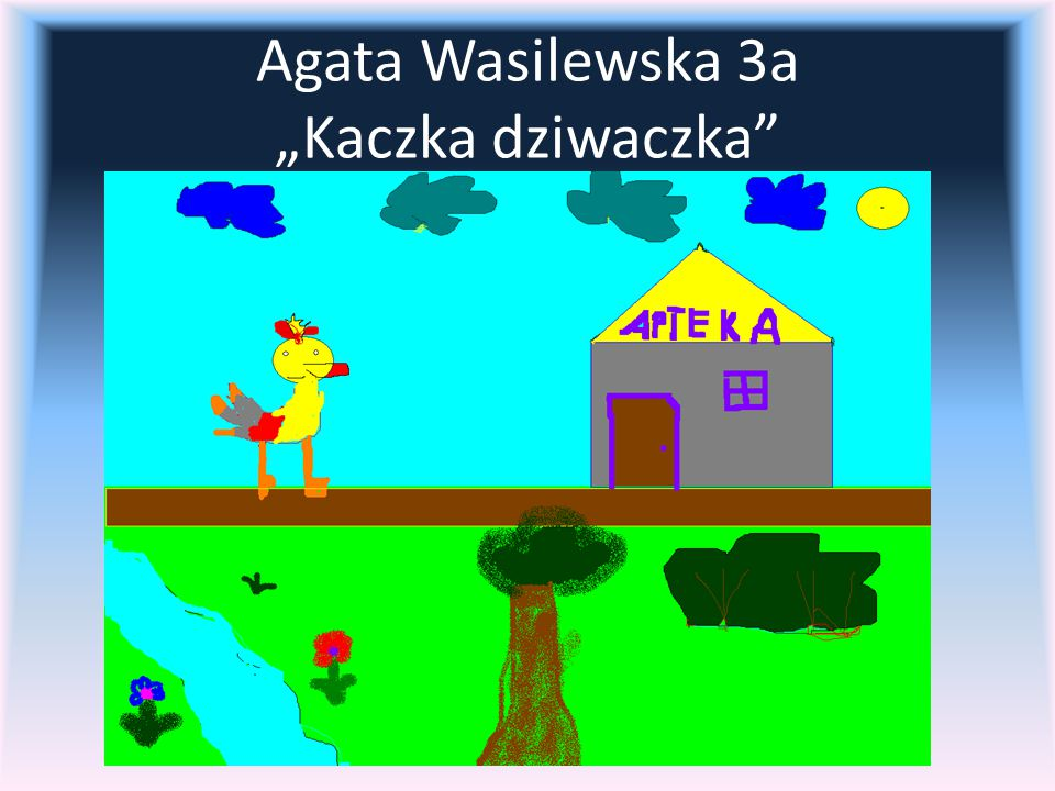 "Agata Wasilewska 3a ""Kaczka dziwaczka"