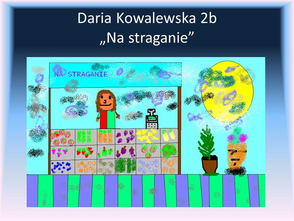 """Daria Kowalewska 2b """"Na straganie"""