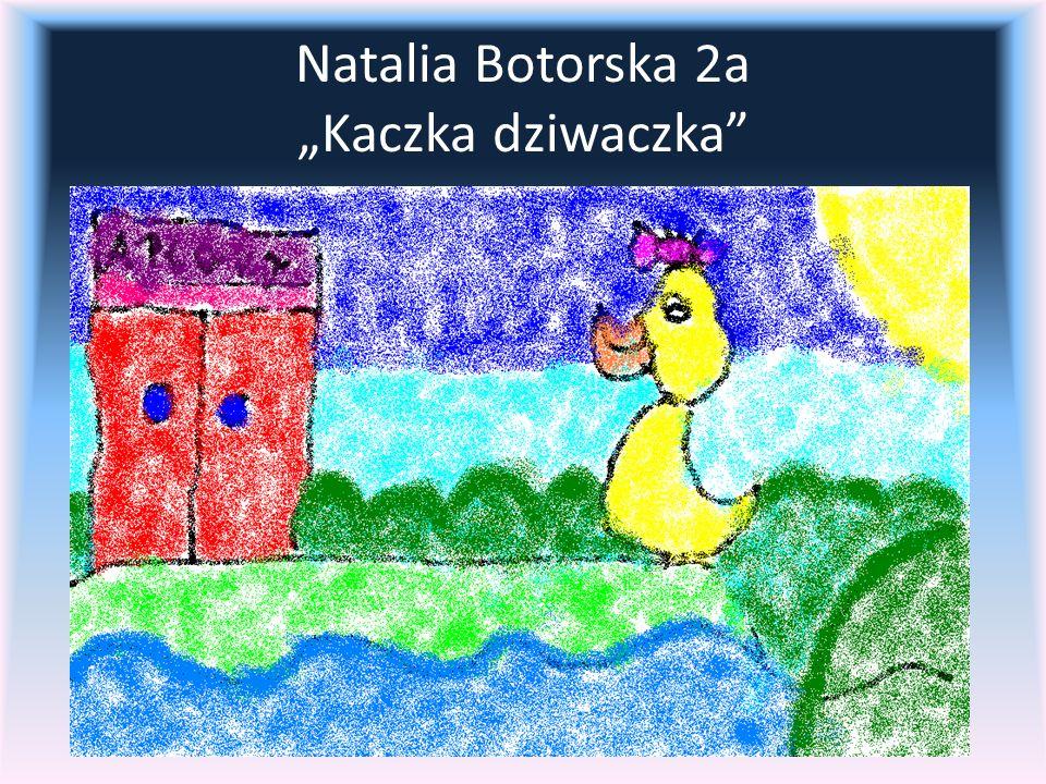 "Natalia Botorska 2a ""Kaczka dziwaczka"