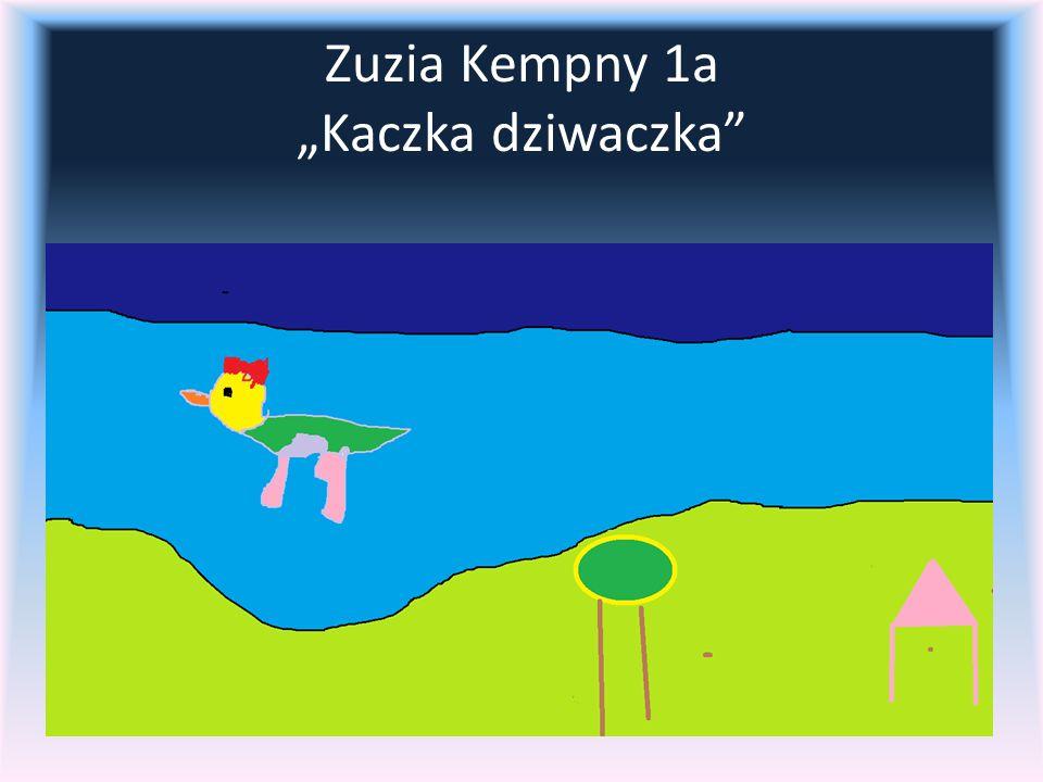 """Zuzia Kempny 1a """"Kaczka dziwaczka"""