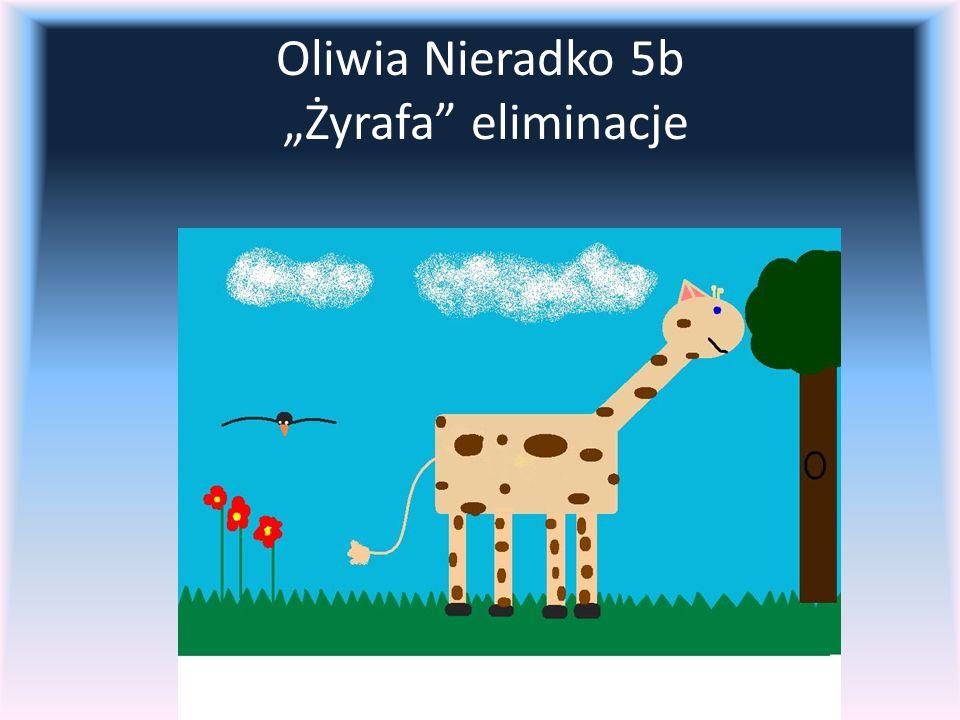 """Oliwia Nieradko 5b """"Żyrafa eliminacje"""
