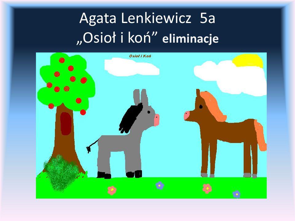 """Agata Lenkiewicz 5a """"Osioł i koń eliminacje"""