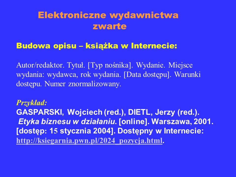 Elementy opisu bibliograficznego dokumentów elektronicznych  autor tekstu  tytuł publikacji  typ nośnika  miejsce wydania  rok wydania  data wyd