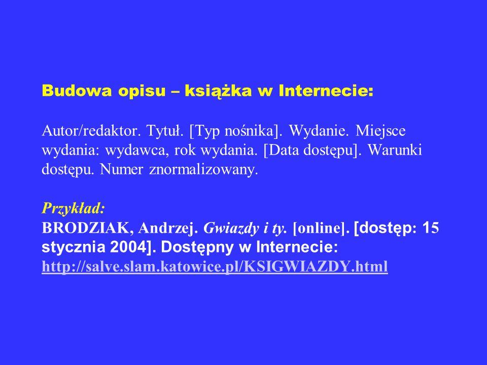 Elektroniczne wydawnictwa zwarte Budowa opisu – książka w Internecie: Autor/redaktor. Tytuł. [Typ nośnika]. Wydanie. Miejsce wydania: wydawca, rok wyd