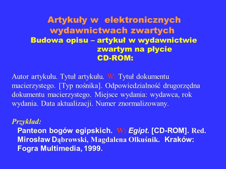 Budowa opisu – książka na płycie CD-ROM: Autor/redaktor. Tytuł. [Typ nośnika]. Wydanie. Miejsce wydania: wydawca, rok wydania. Data aktualizacji. Nume