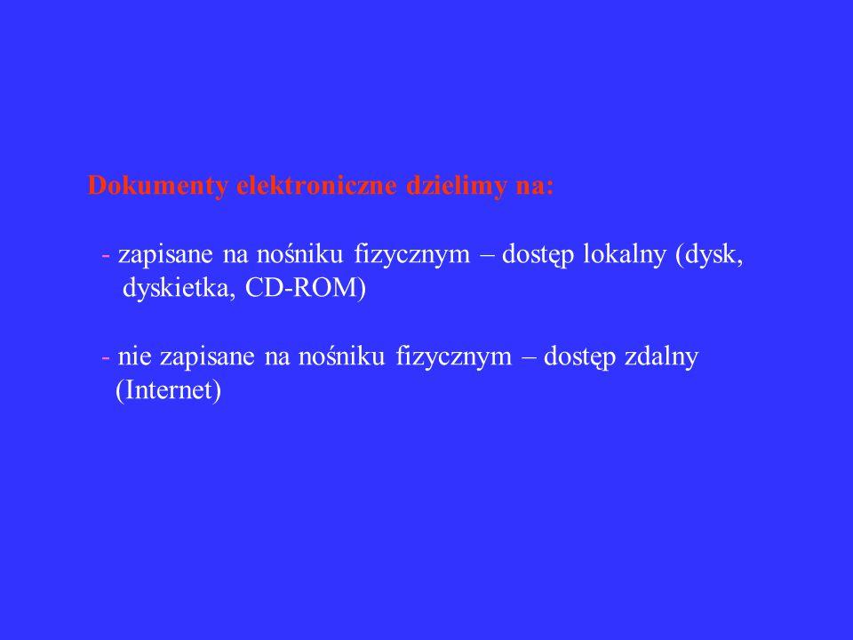  powstały nowe rodzaje dokumentów, które nie mają odpowiedników drukowanych: - grupy i listy dyskusyjne - bazy danych - strony WWW  rodzaje dokument