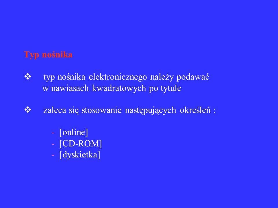 POSZCZEGÓLNE ELEMENTY OPISU  poszczególne elementy opisu bibliograficznego przypisów bibliograficznych do dokumentów elektronicznych są bardzo podobn