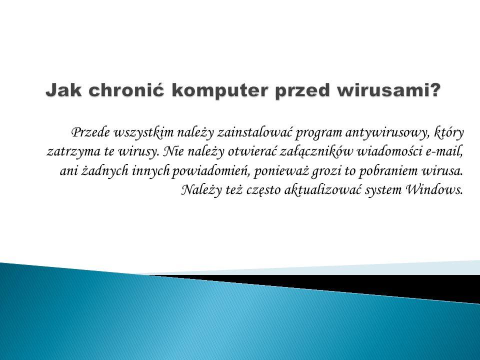Przede wszystkim należy zainstalować program antywirusowy, który zatrzyma te wirusy.