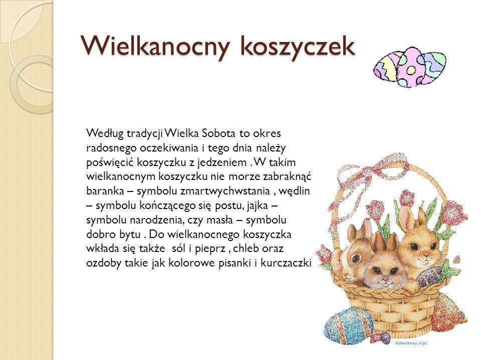 Wielkanocny koszyczek Według tradycji Wielka Sobota to okres radosnego oczekiwania i tego dnia należy poświęcić koszyczku z jedzeniem. W takim wielkan