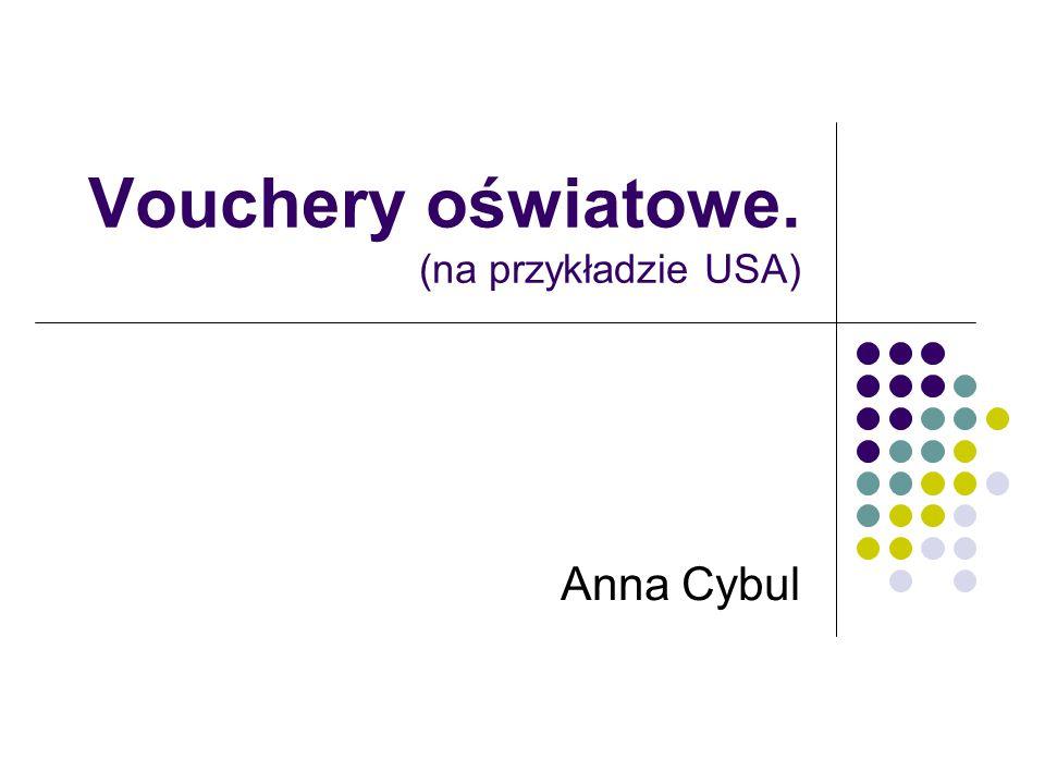 Vouchery oświatowe. (na przykładzie USA) Anna Cybul