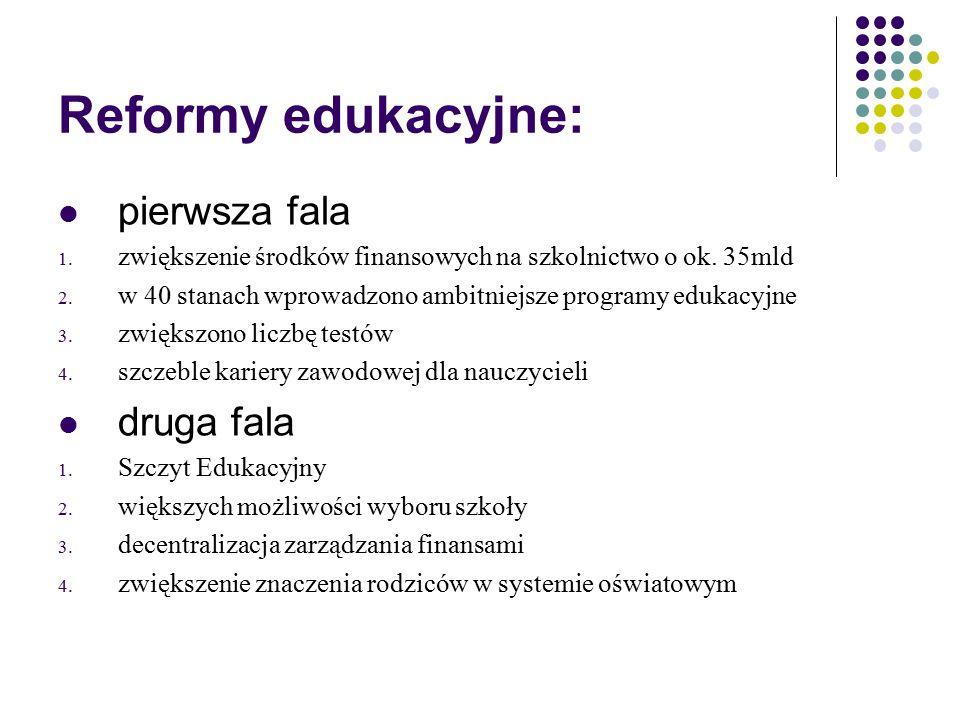 Reformy edukacyjne: pierwsza fala 1. zwiększenie środków finansowych na szkolnictwo o ok. 35mld 2. w 40 stanach wprowadzono ambitniejsze programy eduk