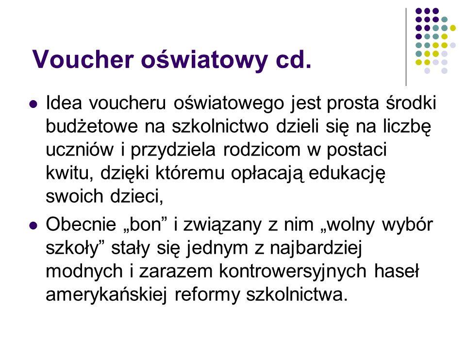 Voucher oświatowy cd. Idea voucheru oświatowego jest prosta środki budżetowe na szkolnictwo dzieli się na liczbę uczniów i przydziela rodzicom w posta