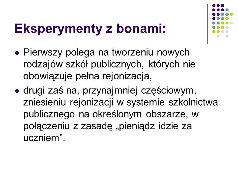 Eksperymenty z bonami: Pierwszy polega na tworzeniu nowych rodzajów szkół publicznych, których nie obowiązuje pełna rejonizacja, drugi zaś na, przynaj