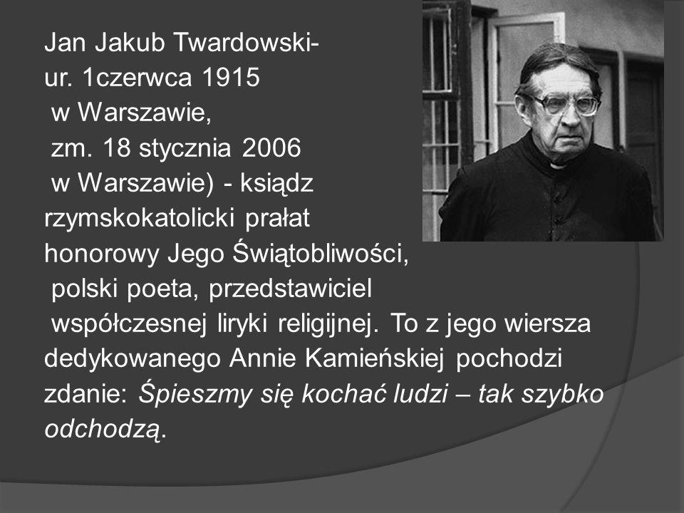Jan Jakub Twardowski- ur.1czerwca 1915 w Warszawie, zm.