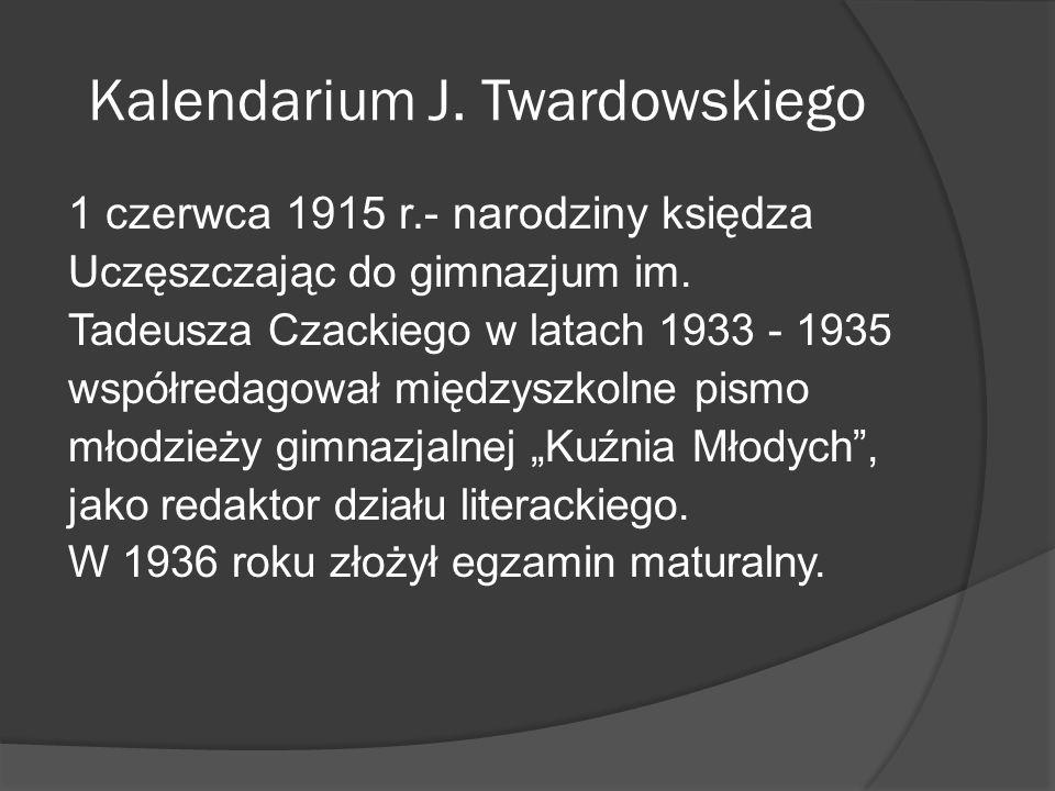 Kalendarium J.Twardowskiego 1 czerwca 1915 r.- narodziny księdza Uczęszczając do gimnazjum im.