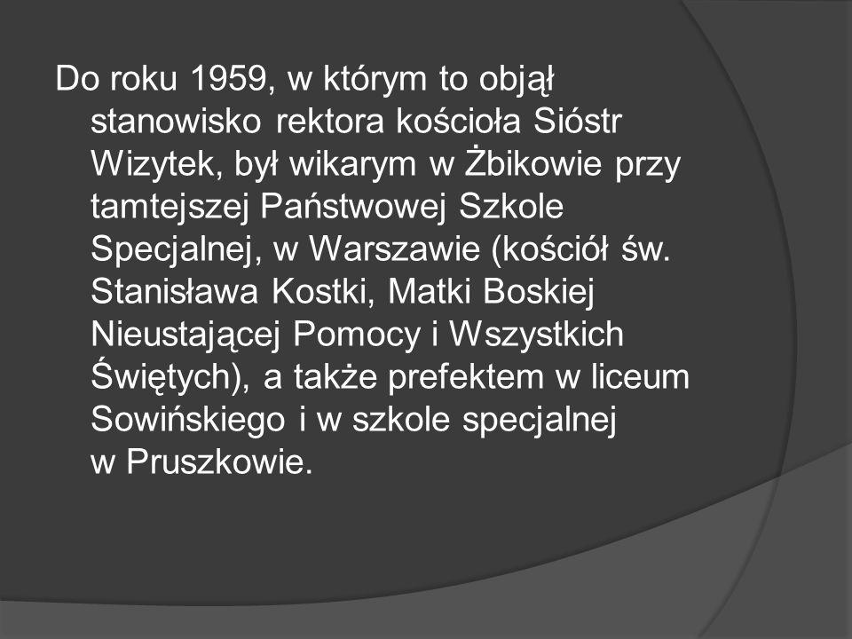 Do roku 1959, w którym to objął stanowisko rektora kościoła Sióstr Wizytek, był wikarym w Żbikowie przy tamtejszej Państwowej Szkole Specjalnej, w Warszawie (kościół św.