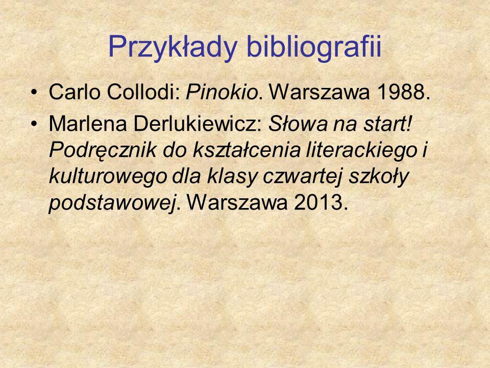 Przykłady bibliografii Carlo Collodi: Pinokio. Warszawa 1988. Marlena Derlukiewicz: Słowa na start! Podręcznik do kształcenia literackiego i kulturowe