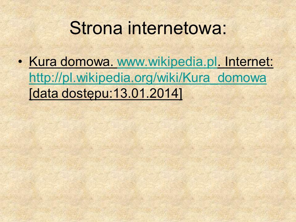 Strona internetowa: Kura domowa. www.wikipedia.pl. Internet: http://pl.wikipedia.org/wiki/Kura_domowa [data dostępu:13.01.2014]www.wikipedia.pl http:/