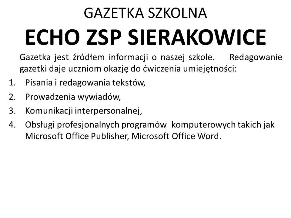GAZETKA SZKOLNA ECHO ZSP SIERAKOWICE Gazetka jest źródłem informacji o naszej szkole. Redagowanie gazetki daje uczniom okazję do ćwiczenia umiejętnośc
