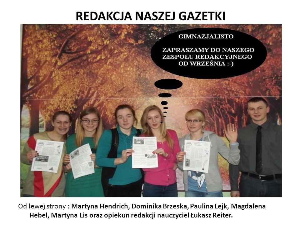 Od lewej strony : Martyna Hendrich, Dominika Brzeska, Paulina Lejk, Magdalena Hebel, Martyna Lis oraz opiekun redakcji nauczyciel Łukasz Reiter. REDAK