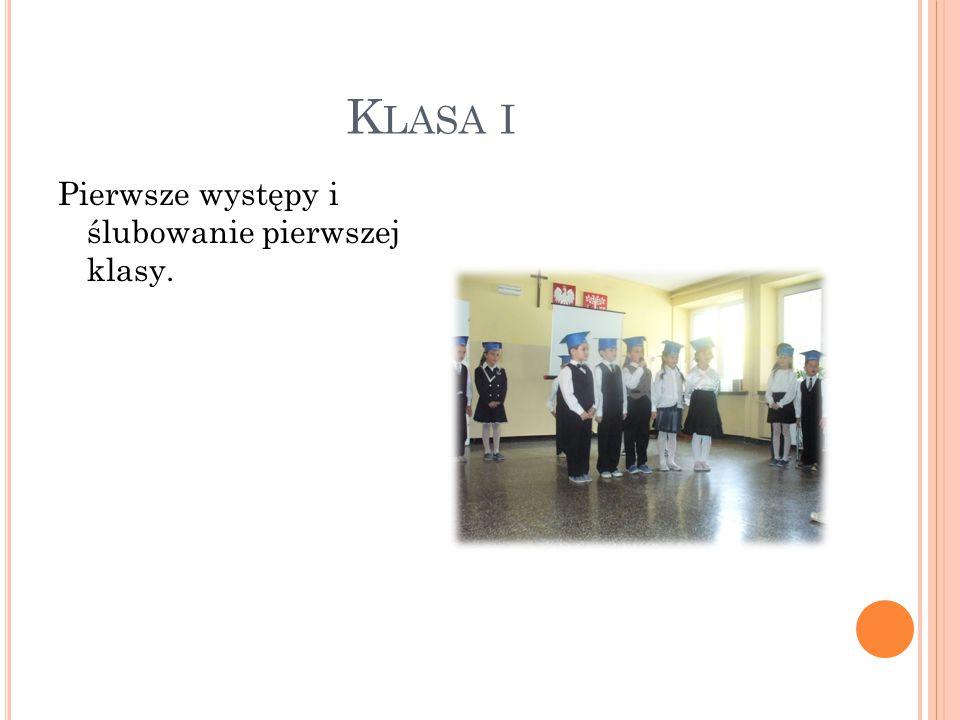 K LASA I Pierwsze występy i ślubowanie pierwszej klasy.