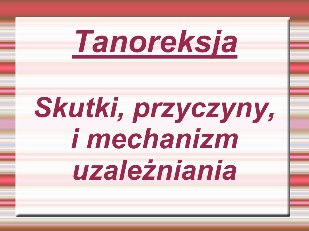 Tanoreksja Skutki, przyczyny, i mechanizm uzależniania