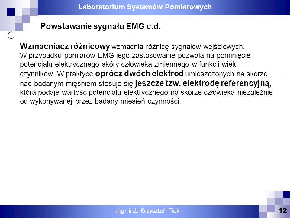 Laboratorium Systemów Pomiarowych 12 mgr inż. Krzysztof Fiok Powstawanie sygnału EMG c.d. Wzmacniacz różnicowy wzmacnia różnicę sygnałów wejściowych.