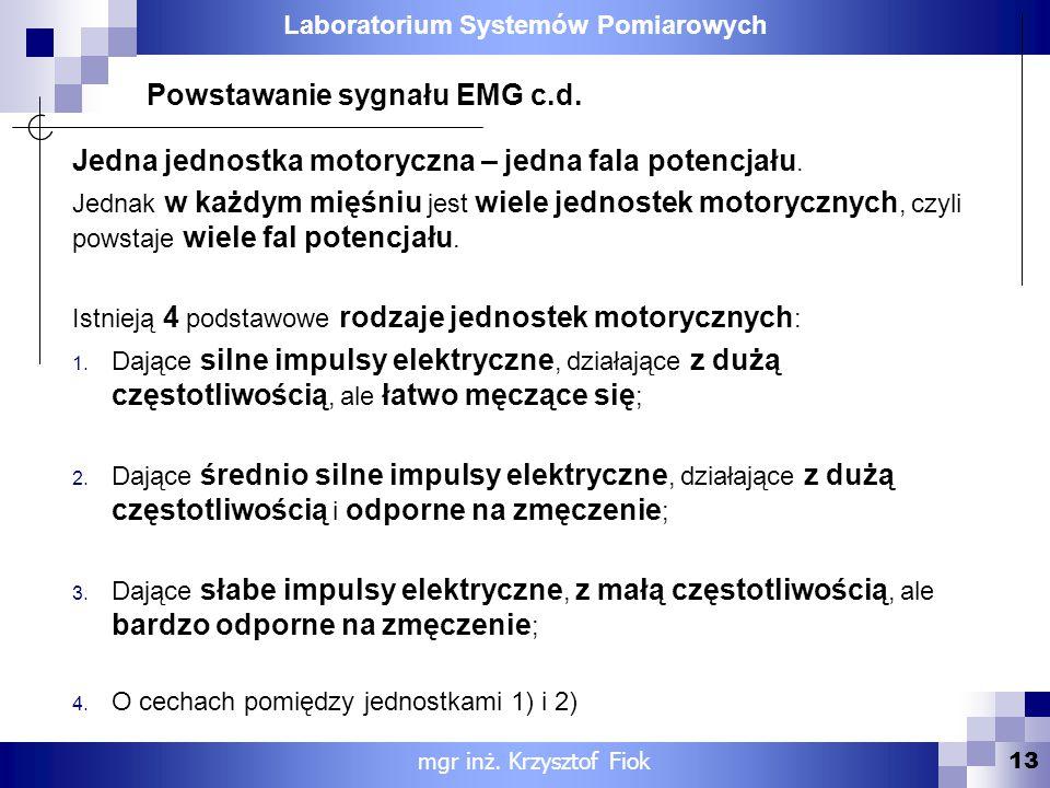 Laboratorium Systemów Pomiarowych 13 mgr inż. Krzysztof Fiok Powstawanie sygnału EMG c.d. Jedna jednostka motoryczna – jedna fala potencjału. Jednak w