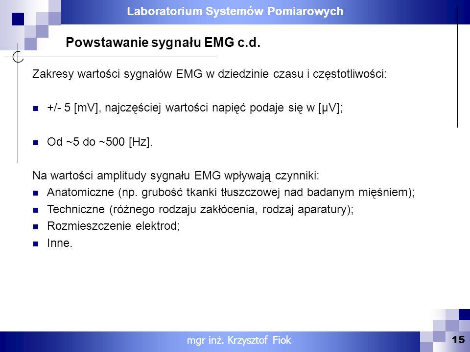 Laboratorium Systemów Pomiarowych 15 mgr inż. Krzysztof Fiok Powstawanie sygnału EMG c.d. Zakresy wartości sygnałów EMG w dziedzinie czasu i częstotli