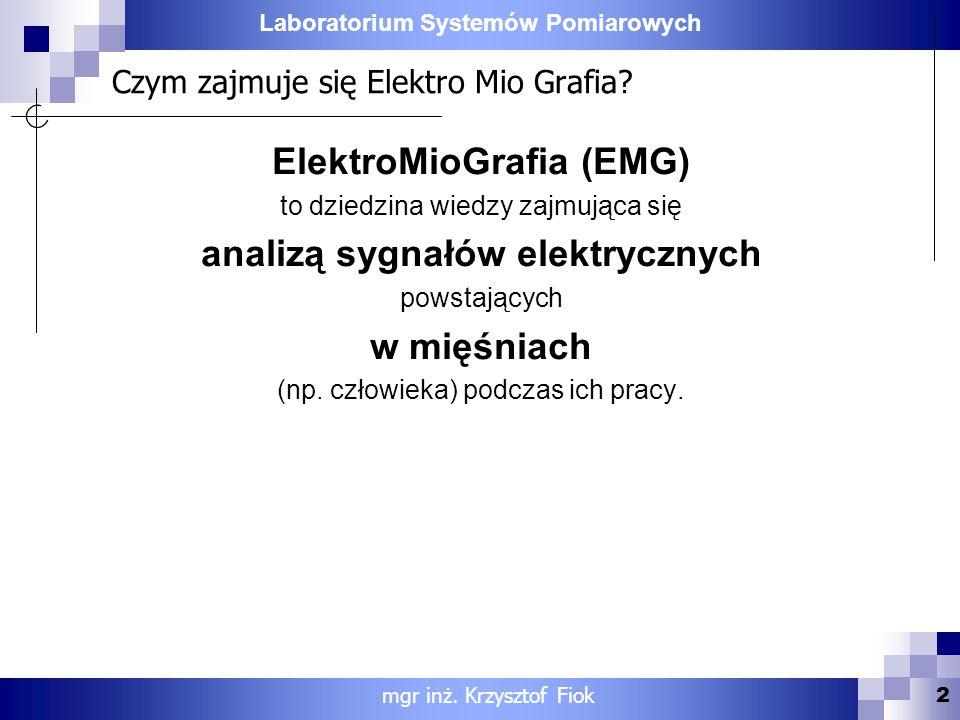 Laboratorium Systemów Pomiarowych Czym zajmuje się Elektro Mio Grafia? ElektroMioGrafia (EMG) to dziedzina wiedzy zajmująca się analizą sygnałów elekt