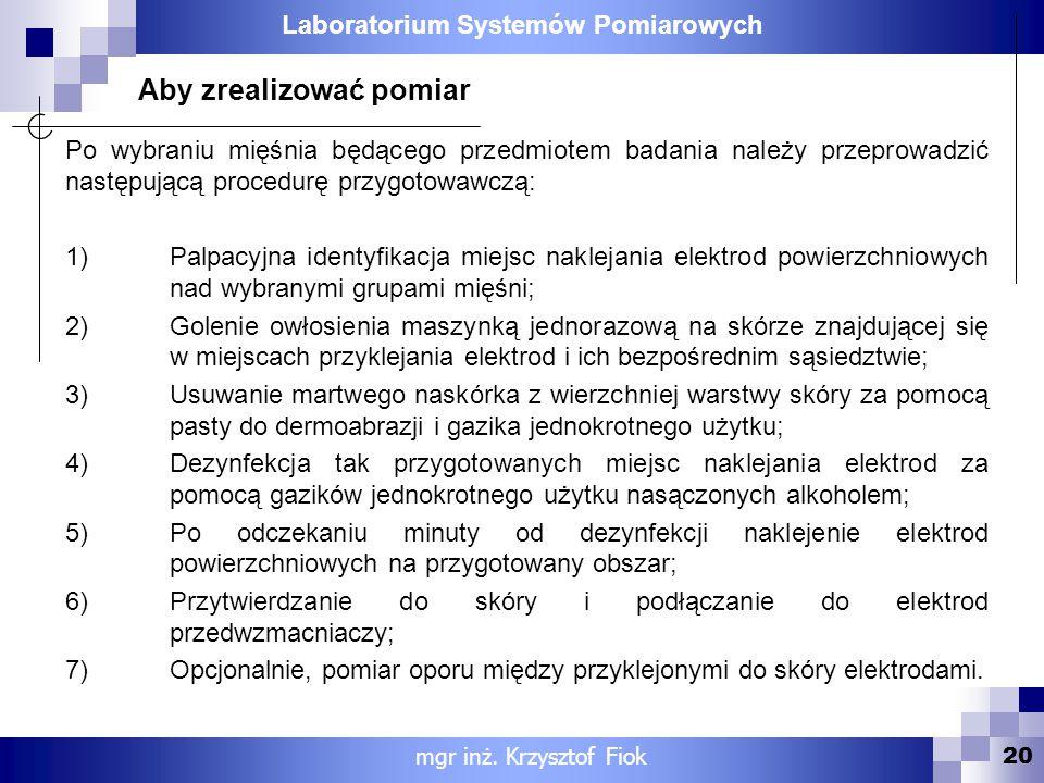 Laboratorium Systemów Pomiarowych 20 Po wybraniu mięśnia będącego przedmiotem badania należy przeprowadzić następującą procedurę przygotowawczą: 1)Pal
