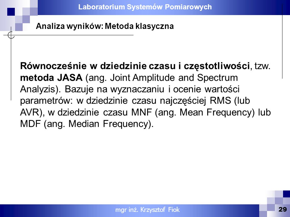 Laboratorium Systemów Pomiarowych 29 Równocześnie w dziedzinie czasu i częstotliwości, tzw. metoda JASA (ang. Joint Amplitude and Spectrum Analyzis).