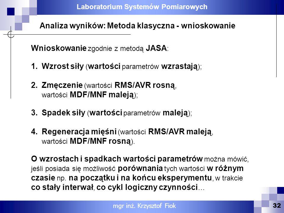 Laboratorium Systemów Pomiarowych 32 Analiza wyników: Metoda klasyczna - wnioskowanie mgr inż. Krzysztof Fiok Wnioskowanie zgodnie z metodą JASA : 1.W