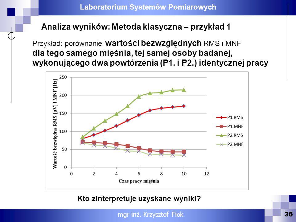 Laboratorium Systemów Pomiarowych 35 Analiza wyników: Metoda klasyczna – przykład 1 mgr inż. Krzysztof Fiok Przykład: porównanie wartości bezwzględnyc