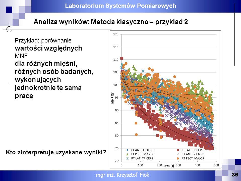 Laboratorium Systemów Pomiarowych 36 Analiza wyników: Metoda klasyczna – przykład 2 mgr inż. Krzysztof Fiok Przykład: porównanie wartości względnych M