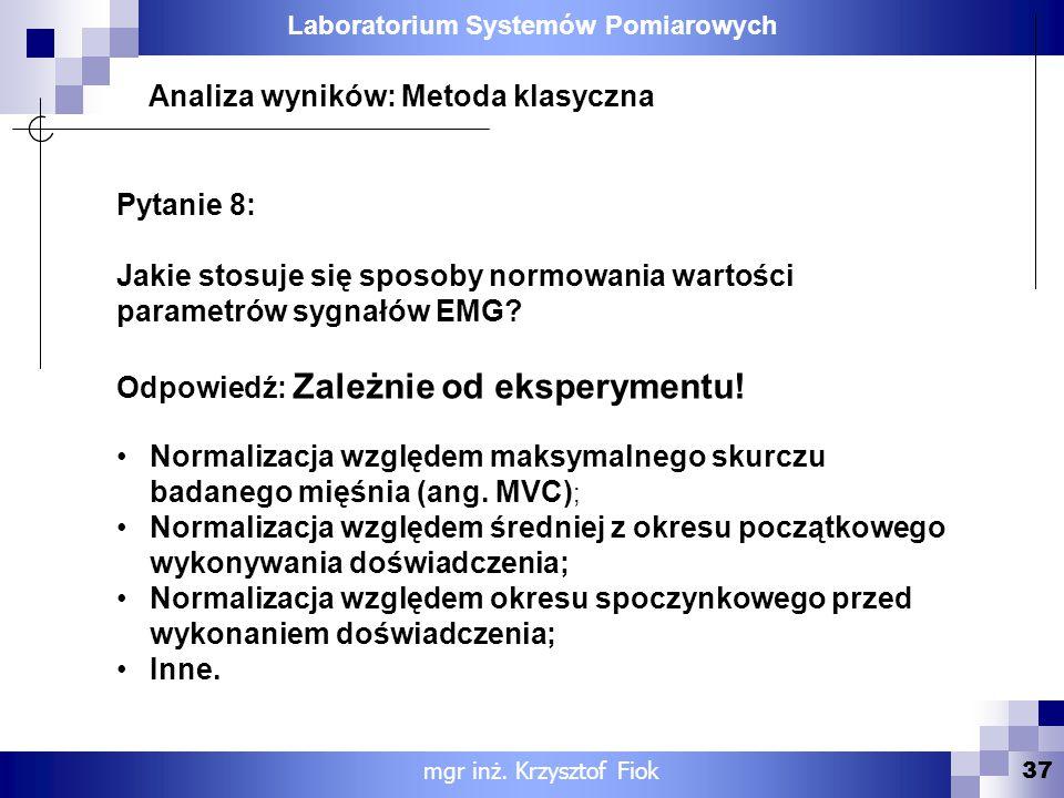 Laboratorium Systemów Pomiarowych 37 Analiza wyników: Metoda klasyczna mgr inż. Krzysztof Fiok Pytanie 8: Jakie stosuje się sposoby normowania wartośc
