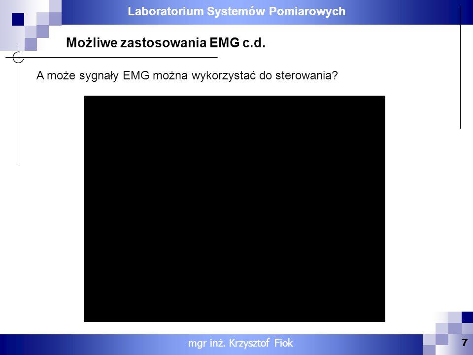 Laboratorium Systemów Pomiarowych 7 mgr inż. Krzysztof Fiok Możliwe zastosowania EMG c.d. A może sygnały EMG można wykorzystać do sterowania?