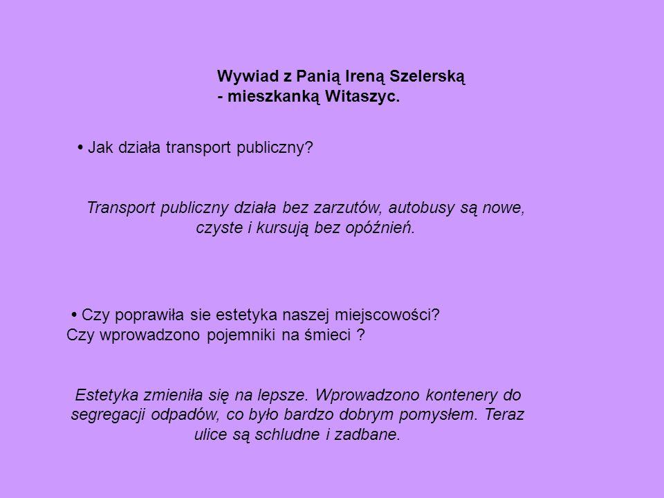 Wywiad z Panią Ireną Szelerską - mieszkanką Witaszyc. Jak działa transport publiczny? Transport publiczny działa bez zarzutów, autobusy są nowe, czyst