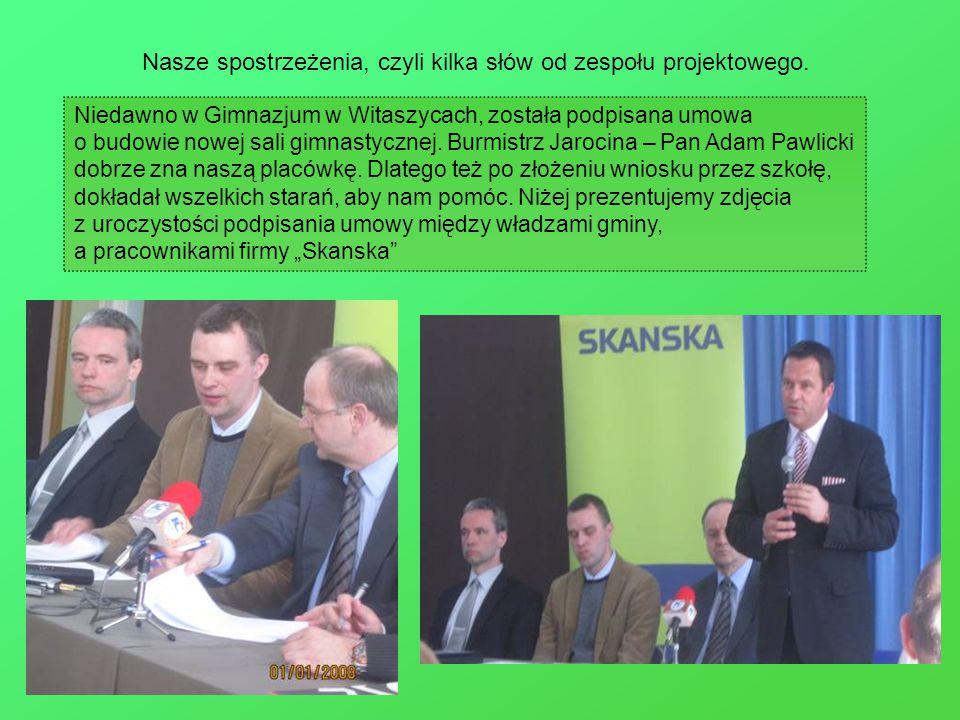 Nasze spostrzeżenia, czyli kilka słów od zespołu projektowego. Niedawno w Gimnazjum w Witaszycach, została podpisana umowa o budowie nowej sali gimnas