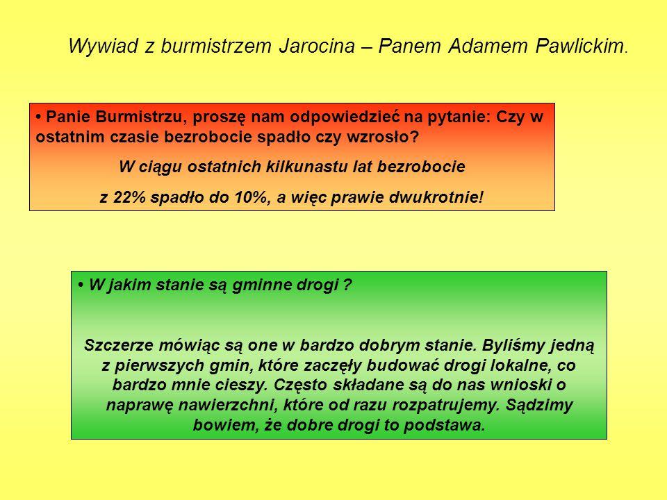 Wywiad z burmistrzem Jarocina – Panem Adamem Pawlickim. Panie Burmistrzu, proszę nam odpowiedzieć na pytanie: Czy w ostatnim czasie bezrobocie spadło
