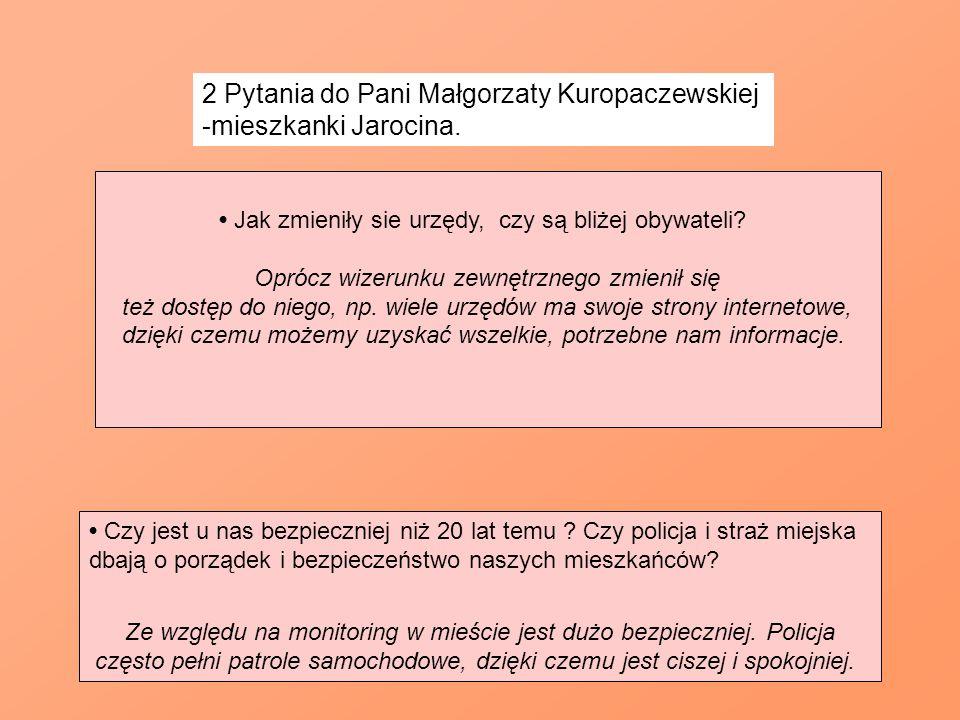 2 Pytania do Pani Małgorzaty Kuropaczewskiej -mieszkanki Jarocina. Czy jest u nas bezpieczniej niż 20 lat temu ? Czy policja i straż miejska dbają o p
