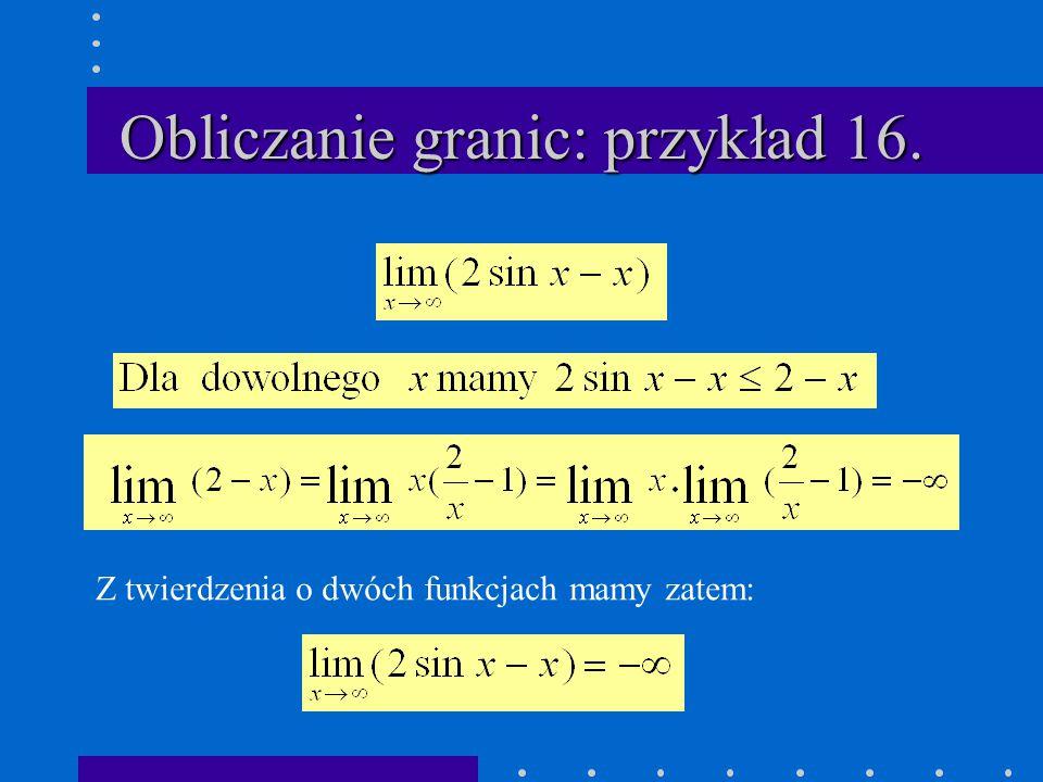 Obliczanie granic: przykład 16. Z twierdzenia o dwóch funkcjach mamy zatem: