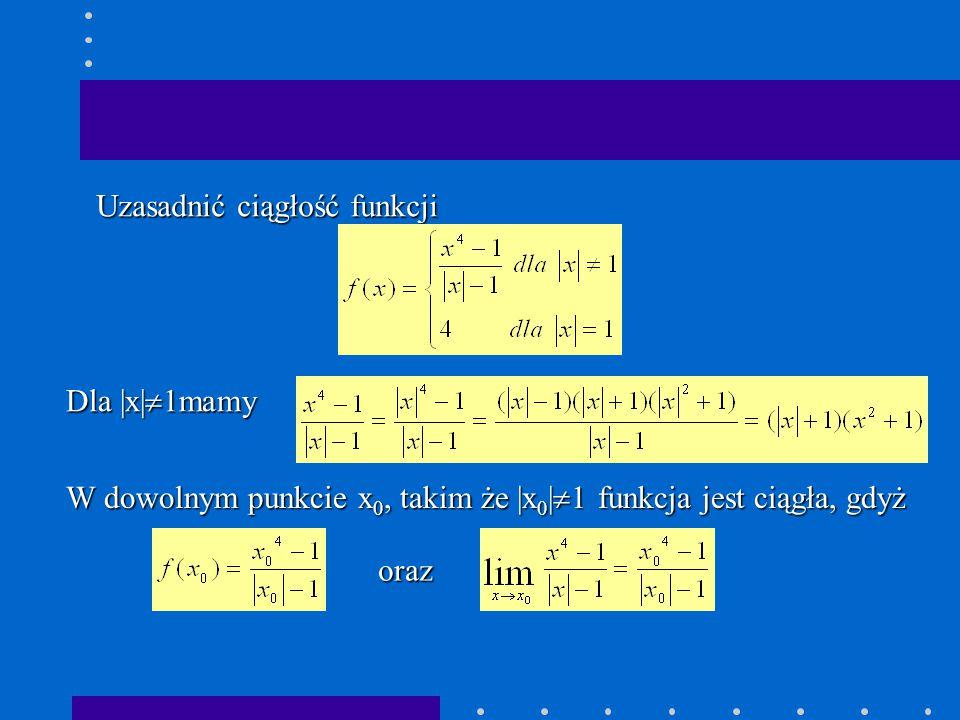Uzasadnić ciągłość funkcji Dla |x|  1mamy W dowolnym punkcie x 0, takim że |x 0 |  1 funkcja jest ciągła, gdyż oraz