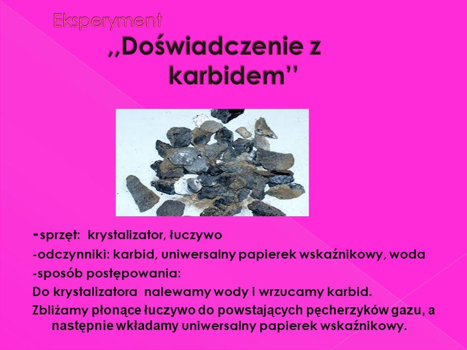 - sprzęt: krystalizator, łuczywo -odczynniki: karbid, uniwersalny papierek wskaźnikowy, woda -sposób postępowania: Do krystalizatora nalewamy wody i w