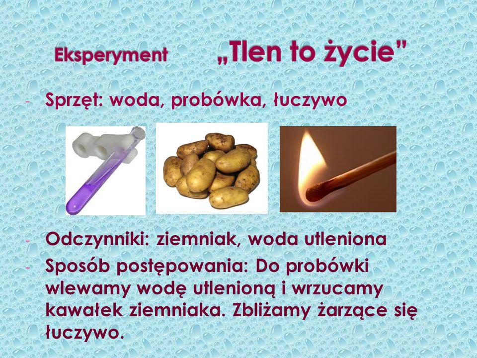 - Sprzęt: woda, probówka, łuczywo - Odczynniki: ziemniak, woda utleniona - Sposób postępowania: Do probówki wlewamy wodę utlenioną i wrzucamy kawałek