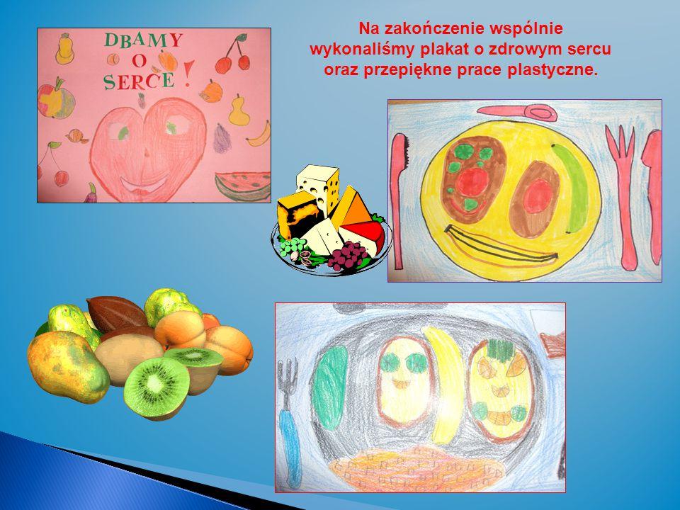 Na zakończenie wspólnie wykonaliśmy plakat o zdrowym sercu oraz przepiękne prace plastyczne.