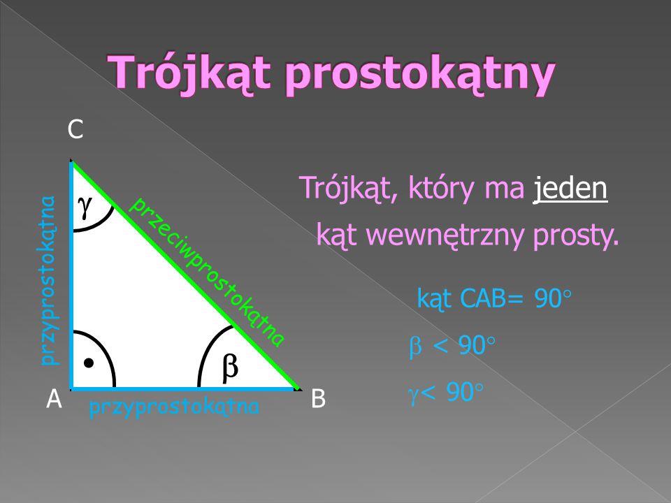 Trójkąt, który ma jeden kąt wewnętrzny prosty. AB C przyprostokątna przeciwprostokątna.   kąt CAB= 90   < 90   < 90 