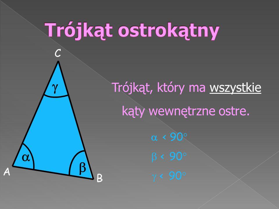 Trójkąt, który ma wszystkie kąty wewnętrzne ostre. A B C     < 90   < 90   < 90 