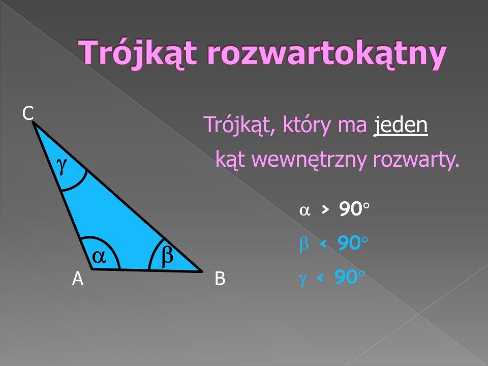 Trójkąt, który ma jeden kąt wewnętrzny rozwarty. AB C    > 90   < 90   < 90 